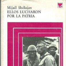 Libros de segunda mano: MIJAIL SHOLOJOV: ELLOS LUCHARON POR LA PATRIA. EDICIONES PROGRESO MOSCU 1977. MUY RARA. FOTOS B/N. Lote 58472463