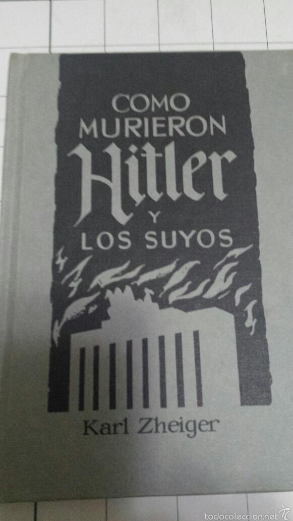 COMO MURIERON HITLER Y LOS SUYOS - KARL ZHEIGER - EDICIONES RODEGAR 1975 (Libros de Segunda Mano - Historia - Segunda Guerra Mundial)