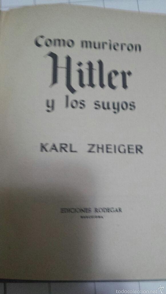 Libros de segunda mano: COMO MURIERON HITLER Y LOS SUYOS - KARL ZHEIGER - EDICIONES RODEGAR 1975 - Foto 2 - 58502050