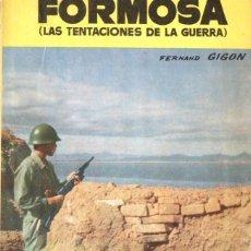 Libros de segunda mano: GIGON : FORMOSA, LAS TENTACIONES DE LA GUERRA (TORAY, S.F.) MUY ILUSTRADO. Lote 58560745