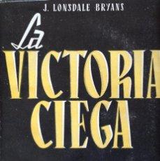 Libros de segunda mano: LA VICTORIA CIEGA.UN GRAVE ERROR DEL FOREING OFFICE. J.LONSDALE BRYANS.. Lote 60788111