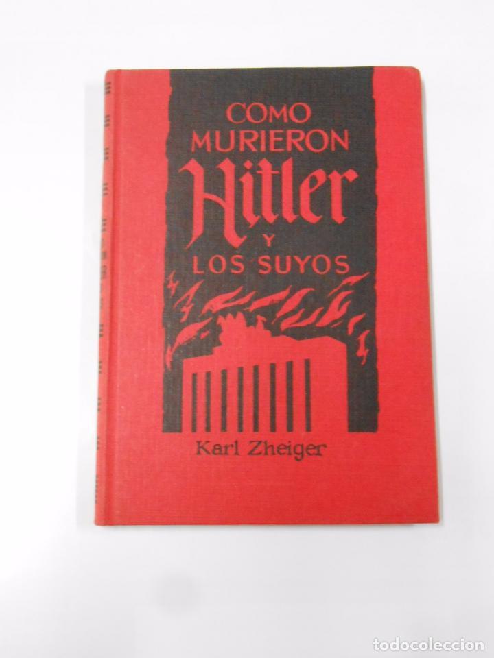 COMO MURIERON HITLER Y LOS SUYOS. - KARL ZHEIGER- EDICIONES RODEGAR. TDKLT (Libros de Segunda Mano - Historia - Segunda Guerra Mundial)