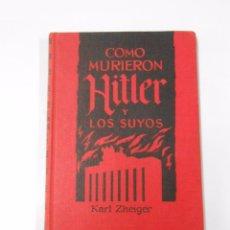 Libros de segunda mano: COMO MURIERON HITLER Y LOS SUYOS. - KARL ZHEIGER- EDICIONES RODEGAR. TDKLT. Lote 61420159