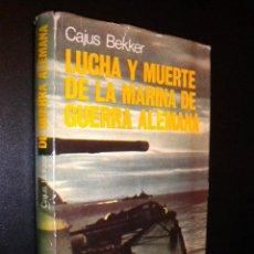 Libros de segunda mano: LUCHA Y MUERTE DE LA MARINA GUERRA ALEMANA / CAJUS BEKKER. Lote 61454075