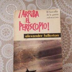 Libros de segunda mano: ARRIBA EL PERISCOPIO - ALEXANDER FULLERTON. Lote 61608180
