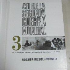 Libros de segunda mano: ASI FUE LA SEGUNDA GUERRA MUNDIAL. 3. NOGUER-RIZZOLI-PURNELL. 1972. LEER. ILUSTRADO. Lote 62969256