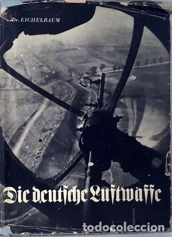 DIE DEUTSCHE LUFTWAFFE. (LA AVIACIÓN ALEMANA. BERLÍN, 1940) 2ª GUERRA MUNDIAL (NAZISMO (Libros de Segunda Mano - Historia - Segunda Guerra Mundial)
