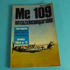 Libros de segunda mano: ME 109, UN CAZA INCOMPARABLE. MARTIN CAIDIN. HISTORIA DEL SIGLO DE LA VIOLENCIA. ARMAS Nº 11. Lote 68908165