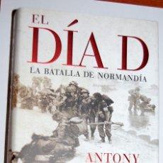 Libros de segunda mano: EL DÍA D - LA BATALLA DE NORMANDÍA - ANTHONY BEEVOR. Lote 68996905