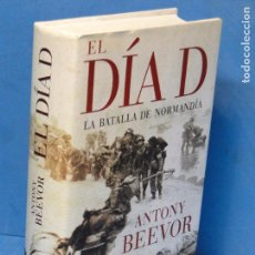 Libros de segunda mano: EL DÍA D. LA BATALLA DE NORMANDÍA.- ANTONY BEEVOR. Lote 69493069