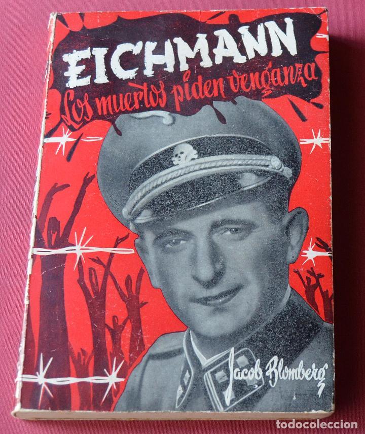 EICHMANN - LOS MUERTOS PIDEN VENGANZA - JACOB BLOMBERG - EDICIONES CEDRO - 1ª EDICION 1960 (Libros de Segunda Mano - Historia - Segunda Guerra Mundial)