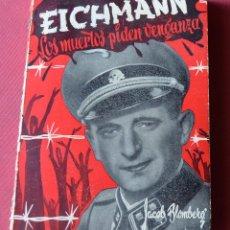Libros de segunda mano: EICHMANN - LOS MUERTOS PIDEN VENGANZA - JACOB BLOMBERG - EDICIONES CEDRO - 1ª EDICION 1960. Lote 72439467