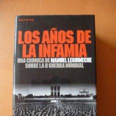 Libros de segunda mano: MANUEL LEGUINECHE: LOS AÑOS DE LA INFAMIA. UNA CRÓNICA SOBRE LA II GUERRA MUNDIAL. Lote 75932131