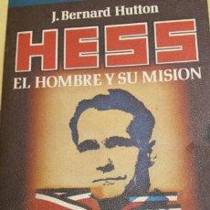 Libros de segunda mano: LIBRO HESS EL HOMBRE Y SU MISIÓN DE J.BERNARD HUTTON AÑO 70. Lote 78367402