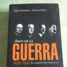 Libros de segunda mano: AMOS DE LA GUERRA.EL CORAZÓN DEL CONFLICTO, 1939-1945 - SIMON BERTHON & JOANNA POTTS. Lote 86045663