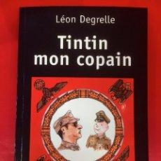 Libros de segunda mano: TINTIN MON COPAIN, DE LEON DEGRELLE, EDICION EN FRANCES - EDICIONES PELICAN D'OR. Lote 206307186