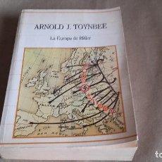 Libros de segunda mano: LA EUROPA DE HITLER. ARNOLD J. TOYNBBE. SARPE. 1985. BIBLIOTECA DE LA HISTORIA.. Lote 81160824