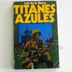 Libros de segunda mano: TITANES AZULES LIBRO LUIS DE LA SIERRA II GUERRA MUNDIAL HISTORIA LOBOS GRISES MAR SUBMARINOS NAZIS. Lote 83528164