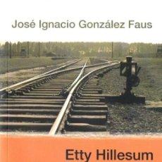 Libros de segunda mano: J. I. GONZÁLEZ FAUS : ETTY HILLESUM - UNA VIDA QUE INTERPELA (SAL TERRAE, 2008) AUSCHWITZ. Lote 84009156