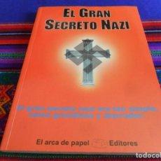 Libros de segunda mano: EL GRAN SECRETO NAZI. EL ARCA DE PAPEL EDITORES 2002. MUY BUEN ESTADO.. Lote 84346488