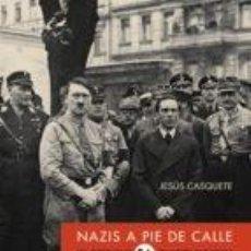 Libros de segunda mano: NAZIS A PIE DE CALLE. JESÚS CASQUETE. Lote 84780972
