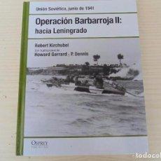 Libros de segunda mano: LIBRO OPERACION BARBARROJA 2-HACIA LENINGRADO COLECION OSPREY 2008 -REFHAULDEPU. Lote 85148552