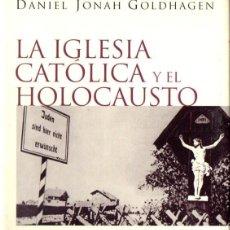 Libros de segunda mano: GOLDHAGEN : LA IGLESIA CATÓLICA Y EL HOLOCAUSTO (TAURUS, 2002). Lote 86118568