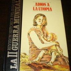 Libros de segunda mano: ADIOS A LA UTOPIA - LA II GUERRA MUNDIAL Nº2 - QUORUM - ED. IBEROAMERICANAS - 1987. Lote 89467372