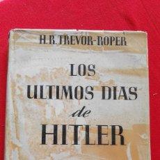 Libros de segunda mano: LOS ÚLTIMOS DÍAS DE HITLER, DE H. R. TREVOR-ROPER. ED. JOSÉ JANÉS, 1947. Lote 89906644