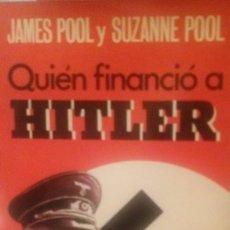 Libros de segunda mano: QUIEN FINANCIÓ A HITLER - JAMES POOL Y SUZANNE POOL. Lote 90731670