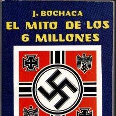 Libros de segunda mano: EL MITO DE LOS 6 MILLONES, J. BOCHACA. Lote 95861359