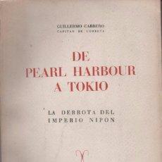 Libros de segunda mano: DE PEARL HARBOUR A TOKIO, DERROTA IMPERIO NIPÓN, GUILLERMO CARRERO, CAPITÁN DE CORBETA. Lote 96665487