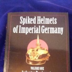 Libros de segunda mano: LIBRO SPIKED HELMETS OF IMPERIAL GERMANY VOLUMEN I. Lote 97130847