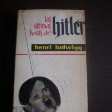 Libros de segunda mano: LIBRO, LAS ULTIMAS HORAS DE HITLER, HENRI LUDWIGG. Lote 97174507