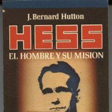 Libros de segunda mano: HESS, EL HOMBRE Y SU MISIÓN J. BERNARD HUTTON ÚLTIMO SECRETO DE LA 2ª GUERRA MUNDIAL AL DESCUBIERTO. Lote 97723871