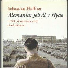 Libros de segunda mano: SEBASTIAN HAFFNER: ALEMANIA: JEKYLL Y HYDE (1939, EL NAZISMO VISTO DESDE DENTRO). EDS. DESTINO, 2004. Lote 98712491