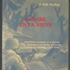 Libros de segunda mano: S. ERIK NORLING : SANGRE EN LA NIEVE (VOLUNTARIOS EUROPEOS EN EL EJÉRCITO FINLANDÉS Y LAS WAFFEN SS). Lote 98713383