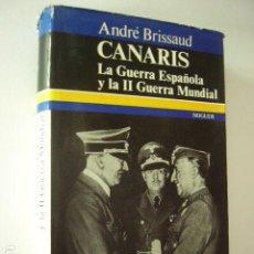 Libros de segunda mano: CANARIS. LA GUERRA ESPAÑOLA Y LA II GUERRA MUNDIAL. ANDRÉ BRISSAUD. NOGUER, 1972. 494 PP. ILUS-. Lote 98747187