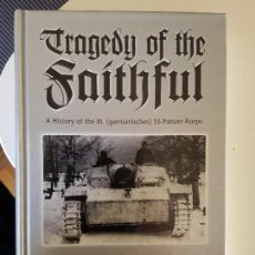 Libros de segunda mano: THE TRAGEDY OF THE FAITHFUL. A HISTORY OF THE III SS-PANZER-KORPS DE WILHELM TIEKE. Lote 99804027