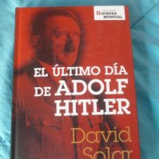Libros de segunda mano: EL ULTIMO DIA DE ADOLF HITLER. DAVID SOLAR.PLANETA AGOSTINI. 2006 354. Lote 100340515