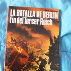 Libros de segunda mano: LA BATALLA DE BERLÍN: FIN DEL TERCER REICH ZIEMKE, EARL FREDERICK SAN MARTÍN. (1982) 160PP. Lote 100358619