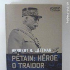Livres d'occasion: PETAIN, HEROE O TRAIDOR. HERBERT R. LOTTMAN. EDITORIAL RBA MEMORIAS DE GUERRA. 2008 456PP. Lote 103218215