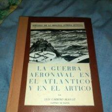 Libros de segunda mano: LA GUERRA AERONAVAL EN EL ATLÁNTICO Y EN EL ÁRTICO POR LUIS CARRERO BLANCO SEGUNDA GUERRA MUNDIAL. Lote 103281743