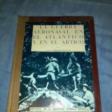Libros de segunda mano: LA GUERRA AERONAVAL EN EL ATLÁNTICO Y EN EL ÁRTICO POR LUIS CARRERO BLANCO. Lote 103283352