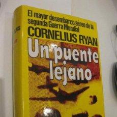 Libros de segunda mano: UN PUENTE LEJANO EL MAYOR DESEMBARCO AEREO DE LA SEGUNDA GUERRA MUNDIAL - CORNELIUS RYAN. Lote 103432671