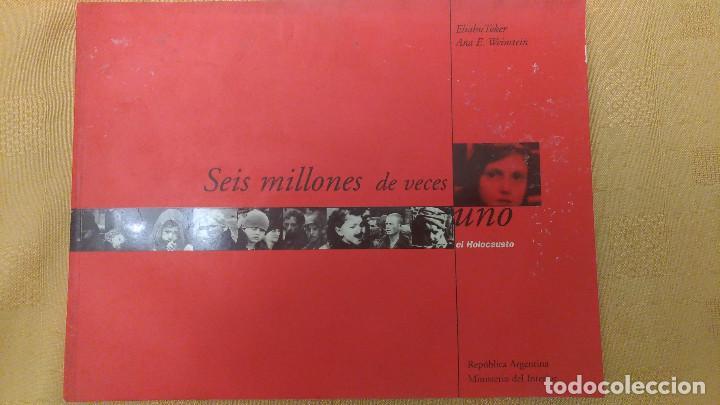 SEIS MILLONES DE VECES UNO, E HOLOCAUSTO, POR E. TOKER Y ANA WEINSTEIN - ARGENTINA - 1999 (Libros de Segunda Mano - Historia - Segunda Guerra Mundial)