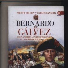 Libros de segunda mano: BERNARDO DE GÁLVEZ : DE LA APACHERÍA A LA INDEPENDENCIA DE LOS ESTADOS UNIDOS REY, MIGUEL DEL ; C. Lote 103557455
