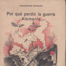 Libros de segunda mano: COMANDANTE BONNARD:; POR QUÉ PERDIÓ LA GUERRA ALEMANIA. BARCELONA, 1945. SEGUNDA GUERRA MUNDIAL. Lote 104068759