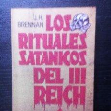 Libros de segunda mano: LOS RITUALES SATANICOS DEL III REICH J.H. BRENNAN ED. MARTÍNEZ ROCA. Lote 104876215