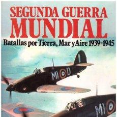 Libros de segunda mano: SEGUNDA GUERRA MUNDIAL. BATALLAS POR TIERRA, MAR Y AIRE 1939-1945. Lote 104971095